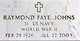 "Raymond Faye ""Ray"" Johns"