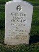 """Chester Leroy """" """" <I> </I> Vickroy,"""