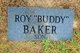 "Roy Ellsworth ""Buddy"" Baker"