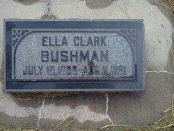 Ella <I>Clark</I> Bushman